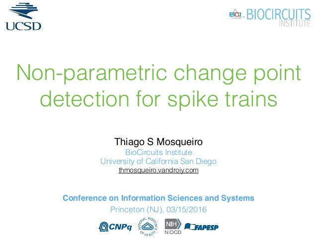 Non-parametric change point detection for spike trains Thiago S Mosqueiro BioCircuits Institute University of California S...