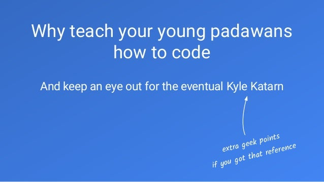 Why teach your young padawans how to code And keep an eye out for the eventual Kyle Katarn extra geek points if you got th...
