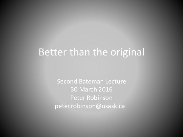 Better than the original Second Bateman Lecture 30 March 2016 Peter Robinson peter.robinson@usask.ca