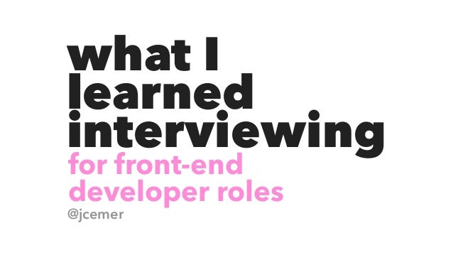 @jcemer what I learned interviewing for front-end developer roles