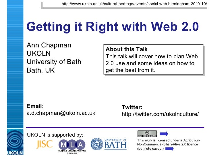 Getting it Right with Web 2.0  Ann Chapman UKOLN University of Bath Bath, UK UKOLN is supported by: This work is licensed ...