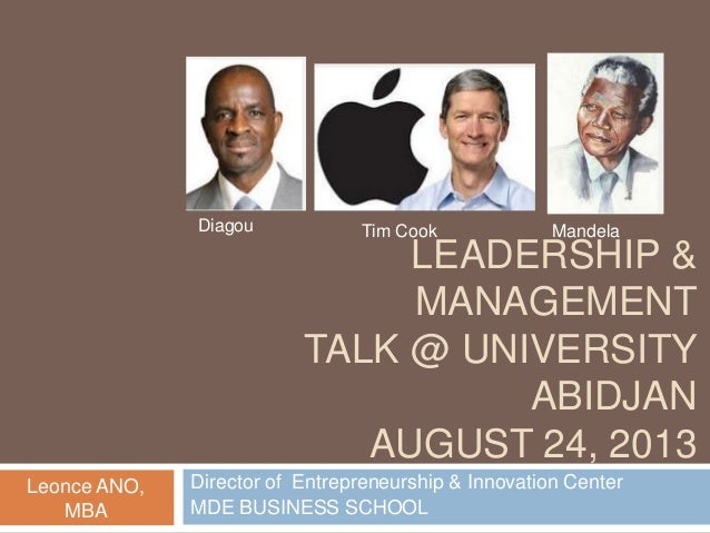 Diagou  Tim Cook  Mandela  LEADERSHIP & MANAGEMENT TALK @ UNIVERSITY ABIDJAN AUGUST 24, 2013 Leonce ANO, MBA  Director of ...