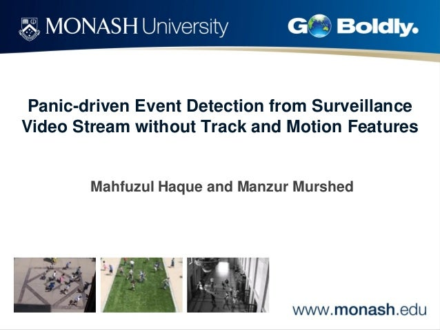Panic-driven Event Detection from Surveillance Video Stream without Track and Motion Features  Mahfuzul Haque and Manzur M...