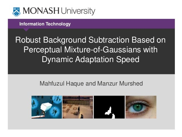 Information Technology  Robust Background Subtraction Based on Perceptual Mixture-of-Gaussians with Dynamic Adaptation Spe...