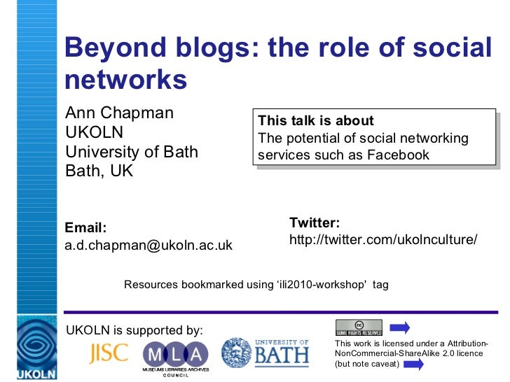 Beyond blogs: the role of social networks  Ann Chapman UKOLN University of Bath Bath, UK UKOLN is supported by: This work ...