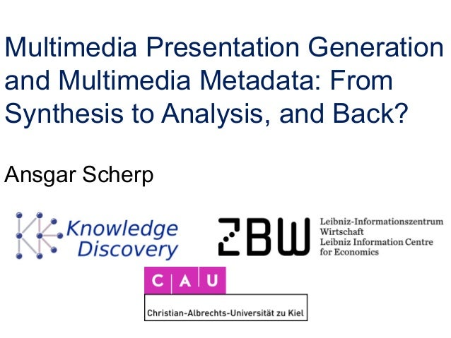 Multimedia Presentation Generation and Multimedia Metadata: From Synthesis to Analysis, and Back? Ansgar Scherp