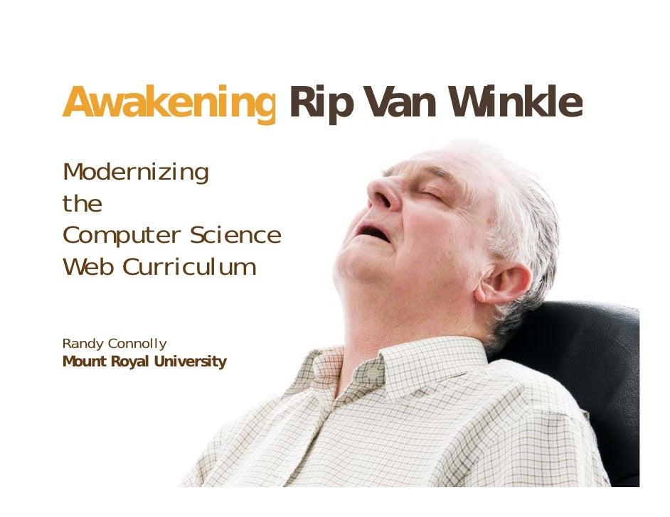 Awakening Rip Van WinkleModernizingM d i itheComputer S iC     t ScienceWeb CurriculumRandy ConnollyMount RM     Royal U i...