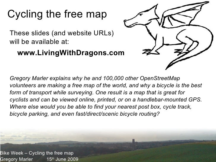 Bike Week – Cycling the free map Gregory Marler 15 th  June 2009 Cycling the free map Gregory Marler explains why he and 1...