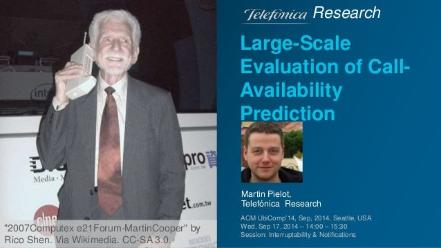 Research  Large-Scale  Evaluation of Call-  Availability  Prediction  Martin Pielot,  Telefónica Research  ACM UbiComp'14,...