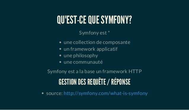 QU'EST-CE QUE SYMFONY? Symfony est * une collection de composante un framework applicatif une philosophy une communauté Sy...