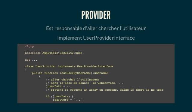 PROVIDER Est responsable d'aller chercher l'utilisateur Implement UserProviderInterface <?php namespace AppBundleSecurityU...