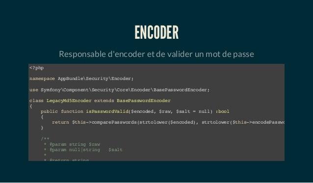 ENCODER Responsable d'encoder et de valider un mot de passe <?php namespace AppBundleSecurityEncoder; use SymfonyComponent...