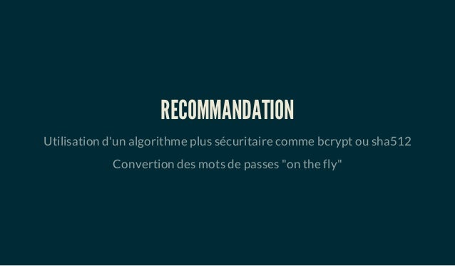 """RECOMMANDATION Utilisation d'un algorithme plus sécuritaire comme bcrypt ou sha512 Convertion des mots de passes """"on the f..."""