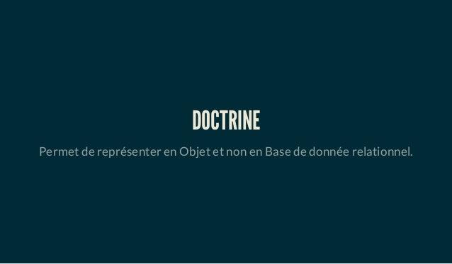 DOCTRINE Permet de représenter en Objet et non en Base de donnée relationnel.
