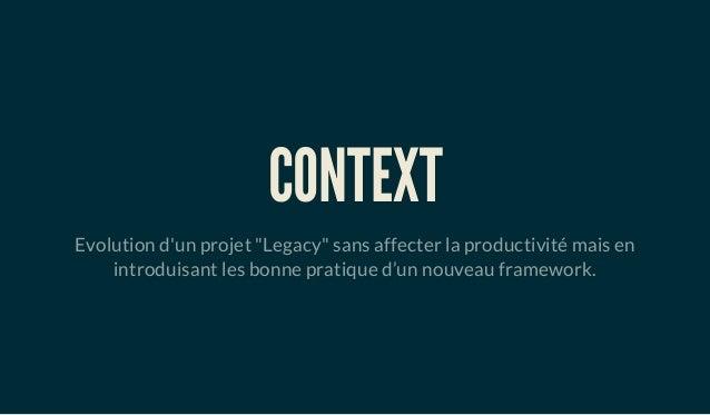 """CONTEXT Evolution d'un projet """"Legacy"""" sans affecter la productivité mais en introduisant les bonne pratique d'un nouveau ..."""