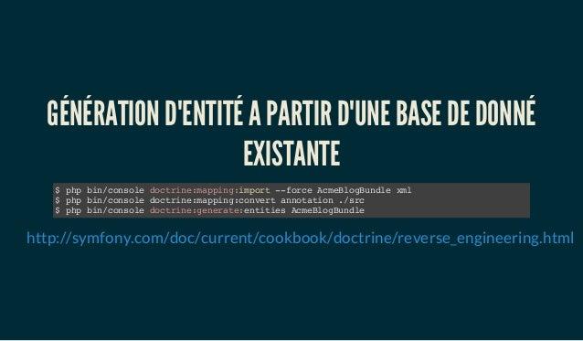 GÉNÉRATION D'ENTITÉ A PARTIR D'UNE BASE DE DONNÉ EXISTANTE $ php bin/console doctrine:mapping:import --force AcmeBlogBundl...
