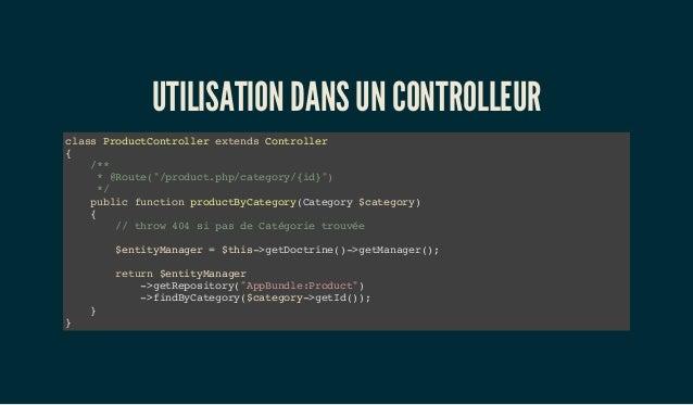 """UTILISATION DANS UN CONTROLLEUR class ProductController extends Controller { /** * @Route(""""/product.php/category/{id}"""") */..."""