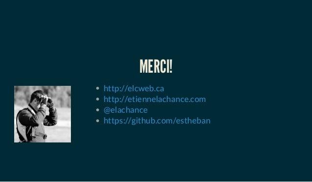 MERCI! http://elcweb.ca http://etiennelachance.com @elachance https://github.com/estheban