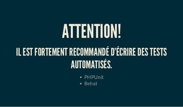 ATTENTION! IL EST FORTEMENT RECOMMANDÉ D'ÉCRIRE DES TESTS AUTOMATISÉS. PHPUnit Behat
