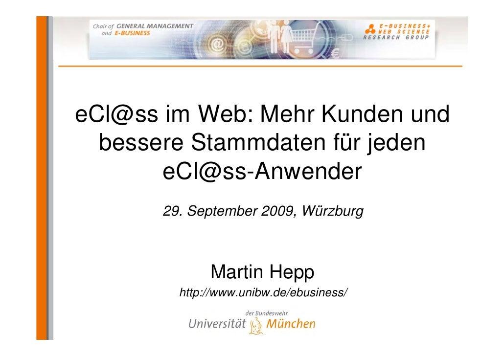 eCl@ss im Web: Mehr Kunden und   bessere Stammdaten für jeden        eCl@ss-Anwender       29. September 2009, Würzburg   ...