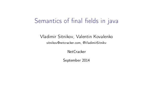 Semantics of final fields in java  Vladimir Sitnikov, Valentin Kovalenko  sitnikov@netcracker.com, @VladimirSitnikv  NetCr...