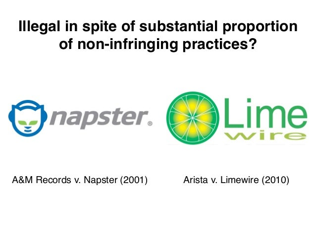 Illegal in spite of substantial proportion        of non-infringing practices?A&M Records v. Napster (2001)   Arista v. Li...