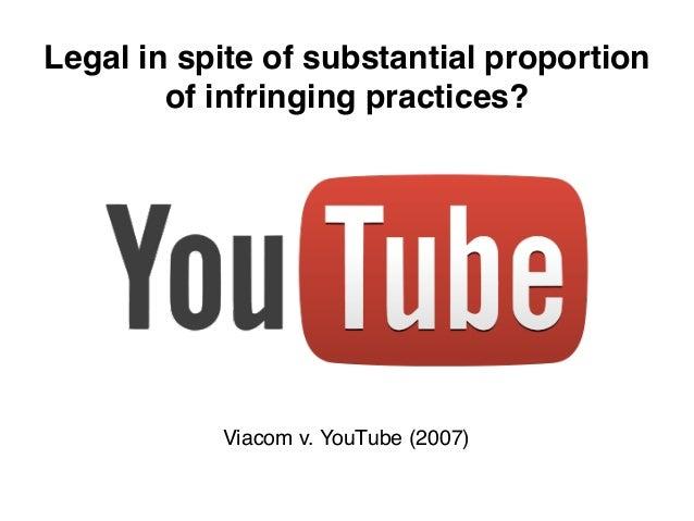 Legal in spite of substantial proportion        of infringing practices?           Viacom v. YouTube (2007)
