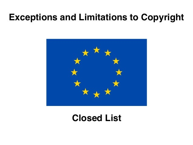 Exceptions and Limitations to Copyright              Closed List