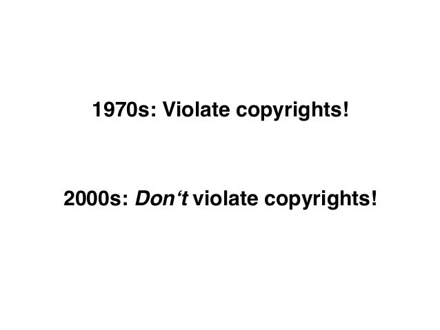 1970s: Violate copyrights!2000s: Don't violate copyrights!