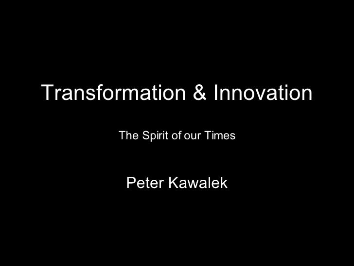 Transformation & Innovation The Spirit of our Times Peter Kawalek