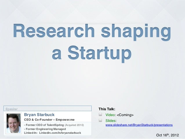 Research shaping!        a Startup!Speaker!                                                   This Talk:!           Bryan ...