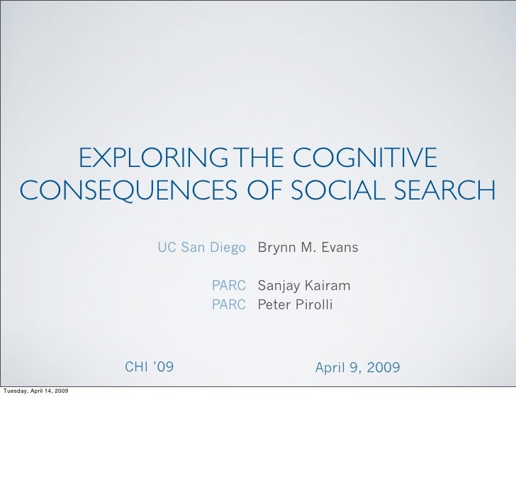 EXPLORING THE COGNITIVE      CONSEQUENCES OF SOCIAL SEARCH                               UC San Diego Brynn M. Evans      ...