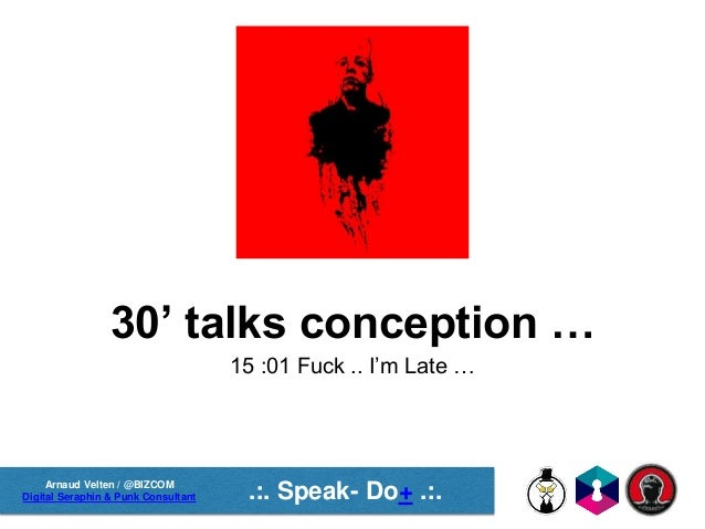 Arnaud Velten / @BIZCOM Digital Seraphin & Punk Consultant .:. Speak- Do+ .:. 30' talks conception … 15 :01 Fuck .. I'm La...