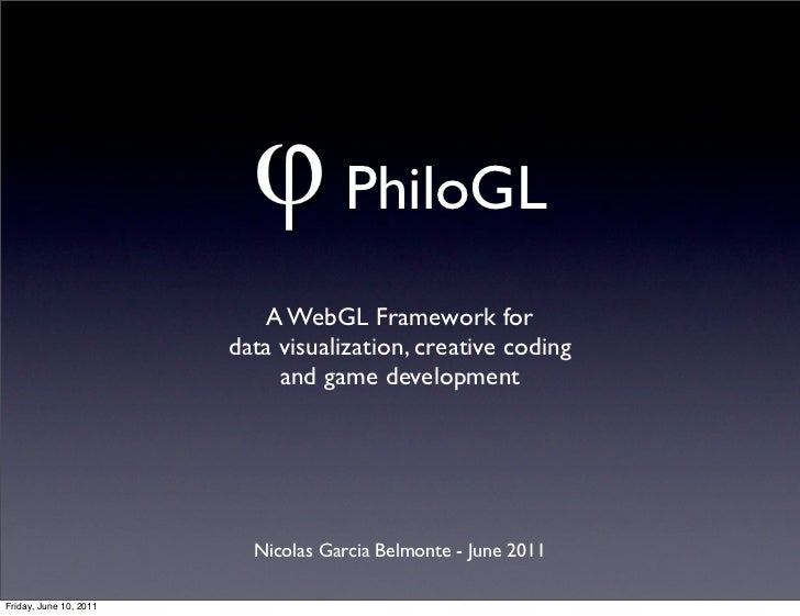PhiloGL                           A WebGL Framework for                        data visualization, creative coding        ...