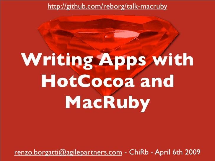 http://github.com/reborg/talk-macruby       Writing Apps with    HotCocoa and       MacRuby  renzo.borgatti@agilepartners....