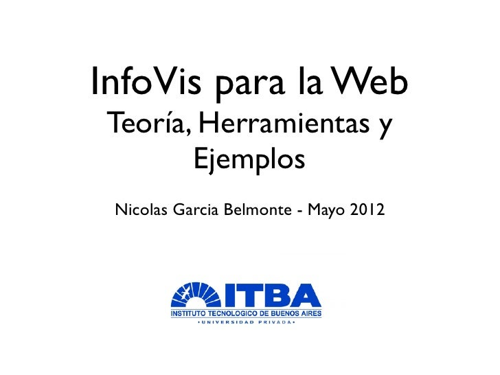InfoVis para la WebTeoría, Herramientas y       Ejemplos Nicolas Garcia Belmonte - Mayo 2012
