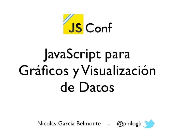 JavaScript paraGráficos y Visualización      de Datos   Nicolas Garcia Belmonte   -   @philogb