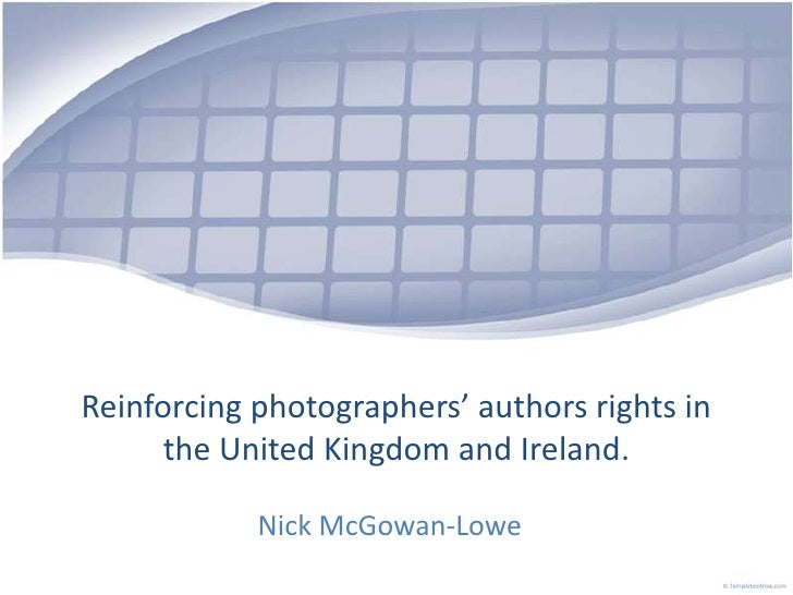 Reinforcing photographers' authors rights in the United Kingdom and Ireland.<br />Nick McGowan-Lowe<br />