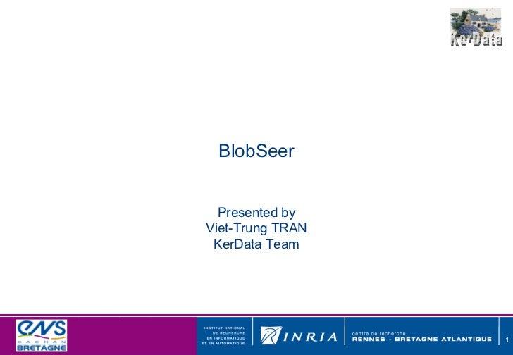 BlobSeer Presented by Viet-Trung TRAN KerData Team
