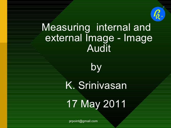 [email_address] <ul><ul><li>Measuring  internal and external Image - Image Audit </li></ul></ul><ul><ul><li>by </li></ul><...