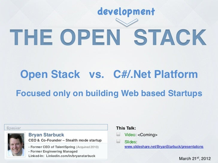 development THE OPEN STACK!       Open Stack vs. C#/.Net Platform!    Focused only on building Web based Startups!Speaker!...