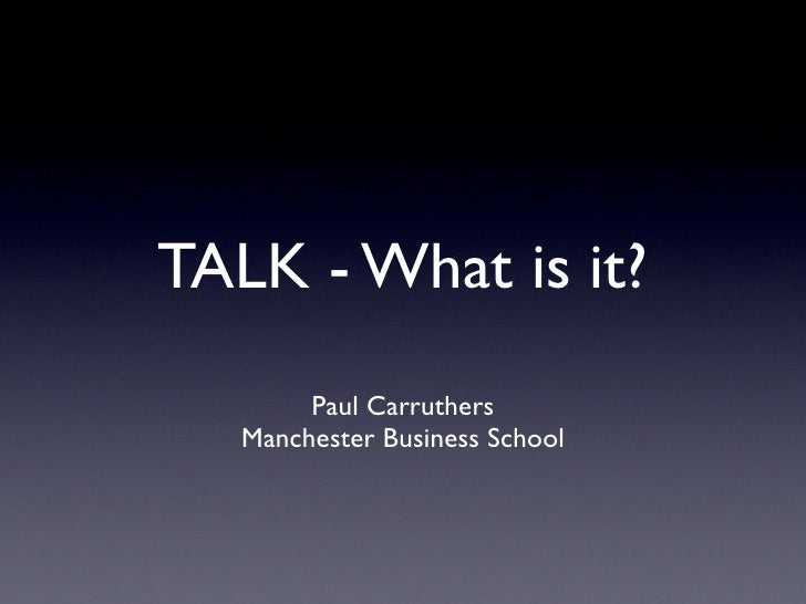 TALK - What is it?         Paul Carruthers    Manchester Business School