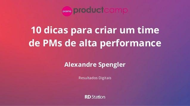 10 dicas para criar um time de PMs de alta performance Alexandre Spengler Resultados Digitais