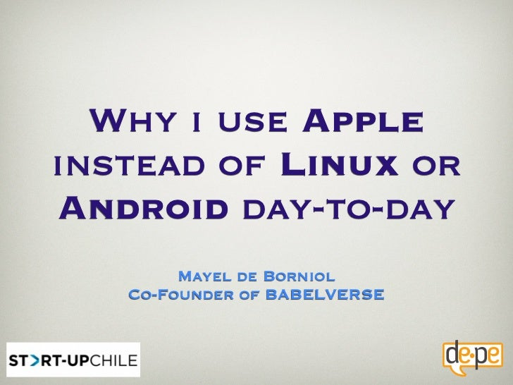 Why i use Appleinstead of Linux orAndroid day-to-day        Mayel de Borniol   Co-Founder of BABELVERSE