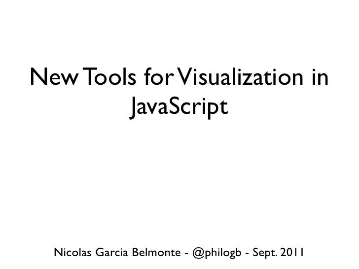 New Tools for Visualization in        JavaScript  Nicolas Garcia Belmonte - @philogb - Sept. 2011