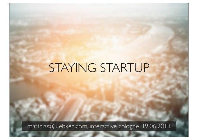STAYING STARTUPmatthias@luebken.com, interactive cologne, 19.06.2013