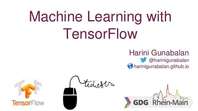 Machine Learning with TensorFlow Harini Gunabalan @harinigunabalan harinigunabalan.github.io