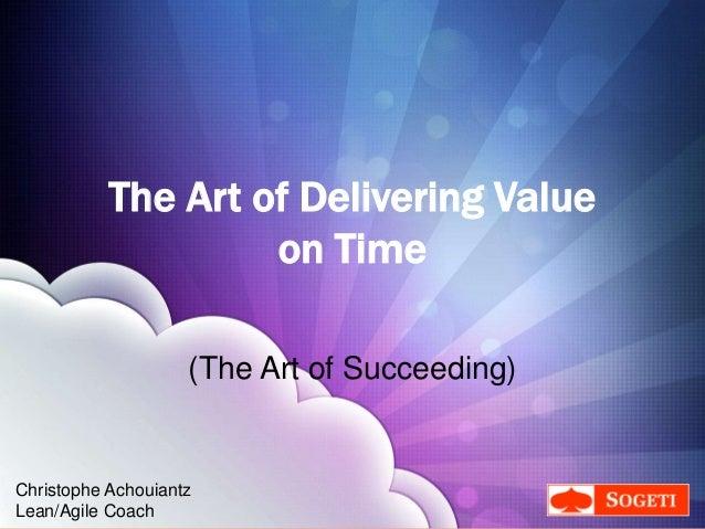 Christophe Achouiantz (@ChrisAch) The Art of Delivering Value on Time (The Art of Succeeding) Christophe Achouiantz Lean/A...
