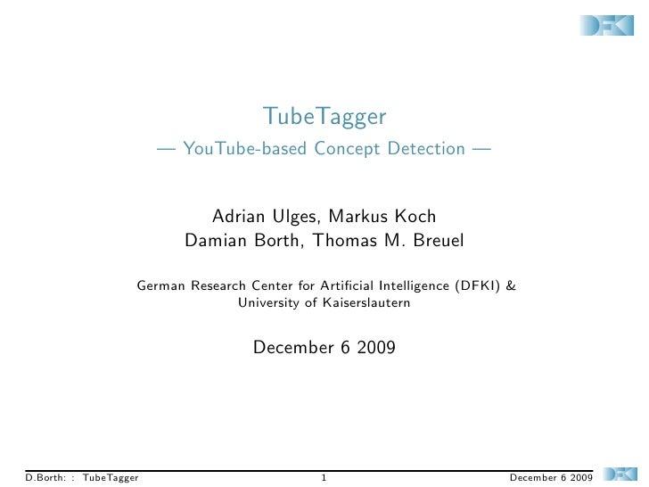 TubeTagger                         — YouTube-based Concept Detection —                                Adrian Ulges, Markus...