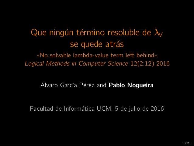 Que ning´un t´ermino resoluble de λV se quede atr´as ((No solvable lambda-value term left behind)) Logical Methods in Comp...